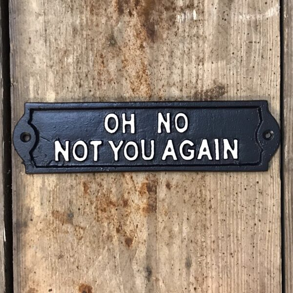 not you again sign